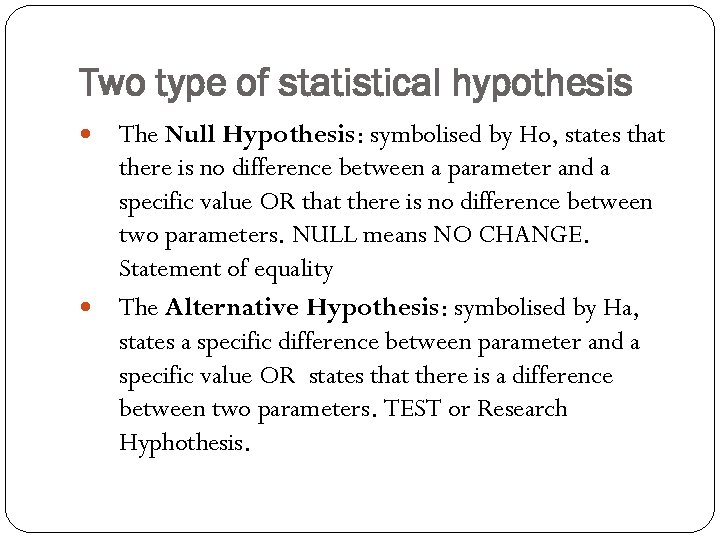 Two type of statistical hypothesis The Null Hypothesis: symbolised by Ho, states that there