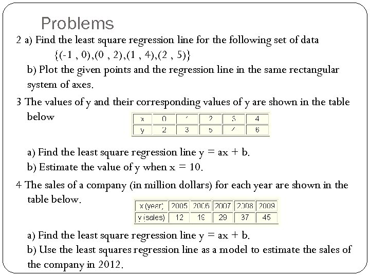 Problems 2 a) Find the least square regression line for the following set of