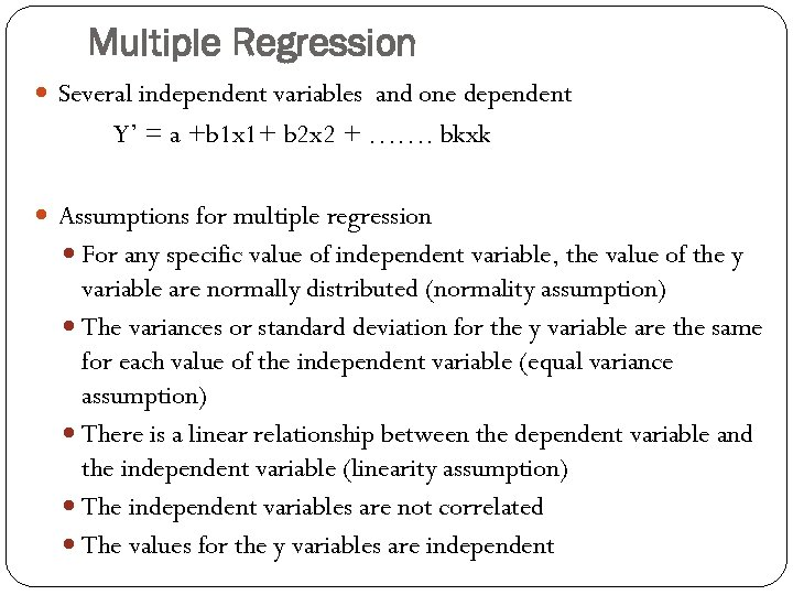 Multiple Regression Several independent variables and one dependent Y' = a +b 1 x