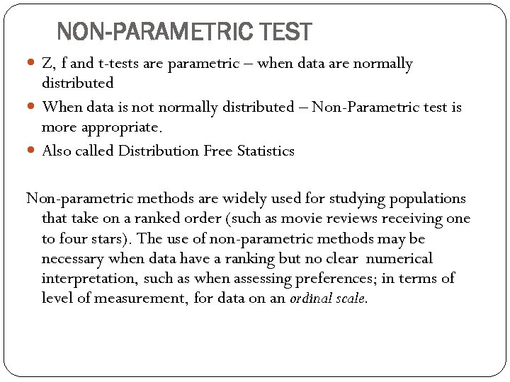 NON-PARAMETRIC TEST Z, f and t-tests are parametric – when data are normally distributed