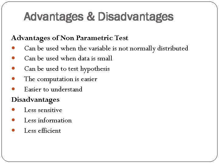 Advantages & Disadvantages Advantages of Non Parametric Test Can be used when the variable