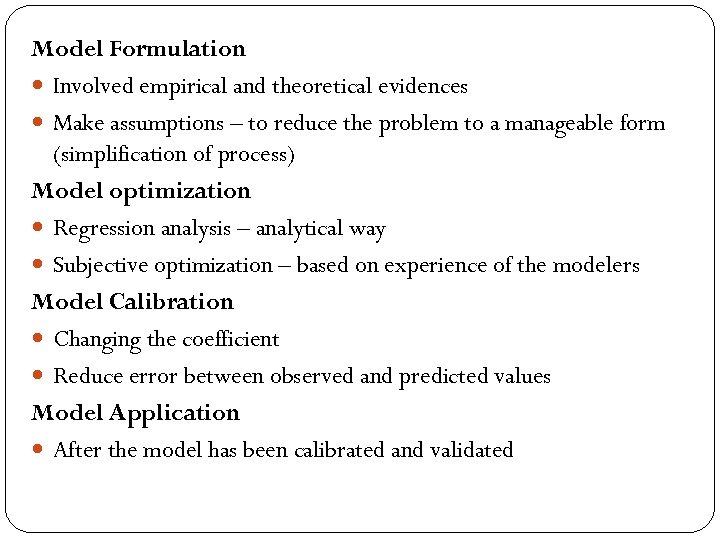 Model Formulation Involved empirical and theoretical evidences Make assumptions – to reduce the problem
