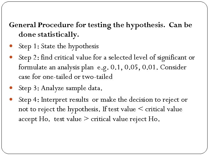 General Procedure for testing the hypothesis. Can be done statistically. Step 1: State the
