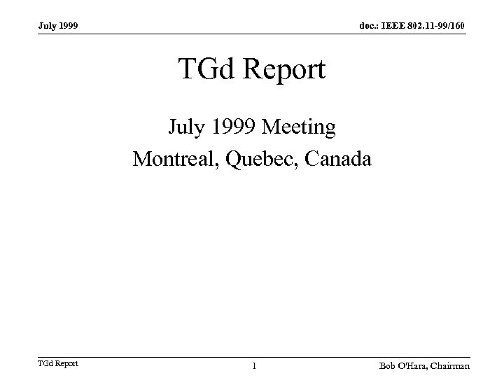 July 1999 doc. : IEEE 802. 11 -99/160 TGd Report July 1999 Meeting Montreal,