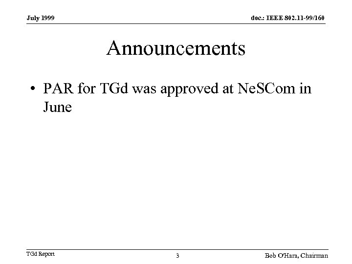 July 1999 doc. : IEEE 802. 11 -99/160 Announcements • PAR for TGd was