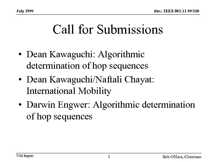 July 1999 doc. : IEEE 802. 11 -99/160 Call for Submissions • Dean Kawaguchi: