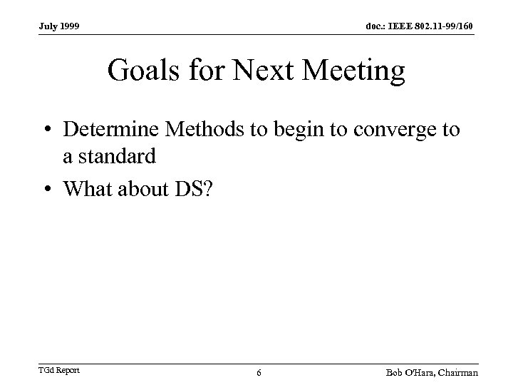 July 1999 doc. : IEEE 802. 11 -99/160 Goals for Next Meeting • Determine