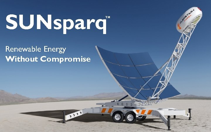 SUNsparq TM Renewable Energy Without Compromise © Planetary Power, Inc. 2013. All Rights Reserved.