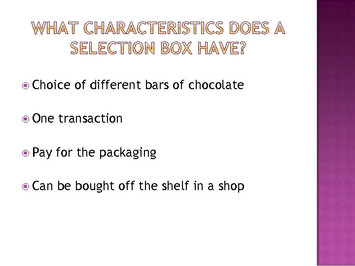 Choice of different bars of chocolate One transaction Pay for the packaging Can