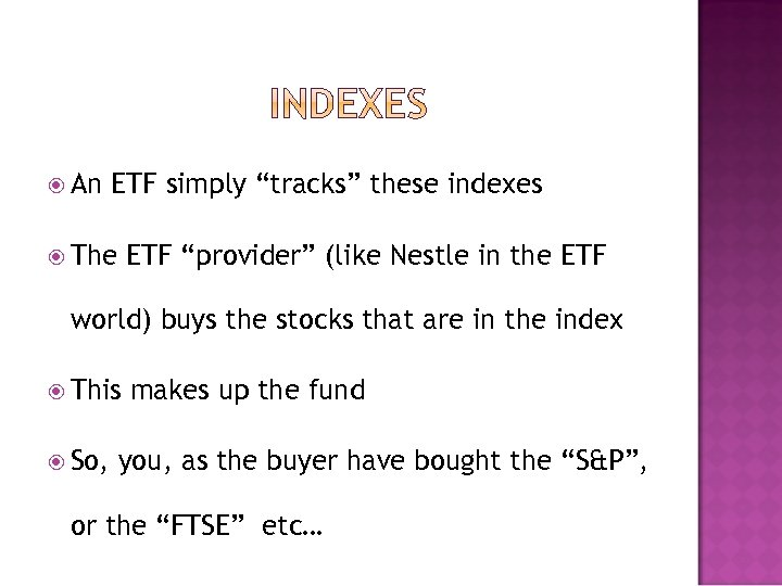 "An ETF simply ""tracks"" these indexes The ETF ""provider"" (like Nestle in the"