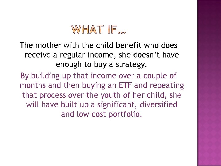 The mother with the child benefit who does receive a regular income, she doesn't