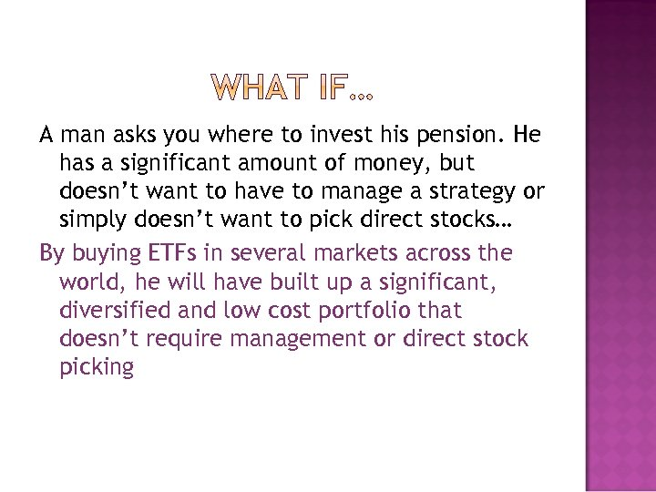 A man asks you where to invest his pension. He has a significant amount