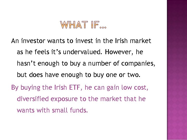 An investor wants to invest in the Irish market as he feels it's undervalued.