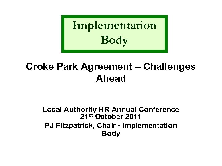 Implementation Body Croke Park Agreement – Challenges Ahead Local Authority HR Annual Conference 21
