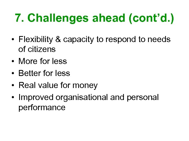 7. Challenges ahead (cont'd. ) • Flexibility & capacity to respond to needs of
