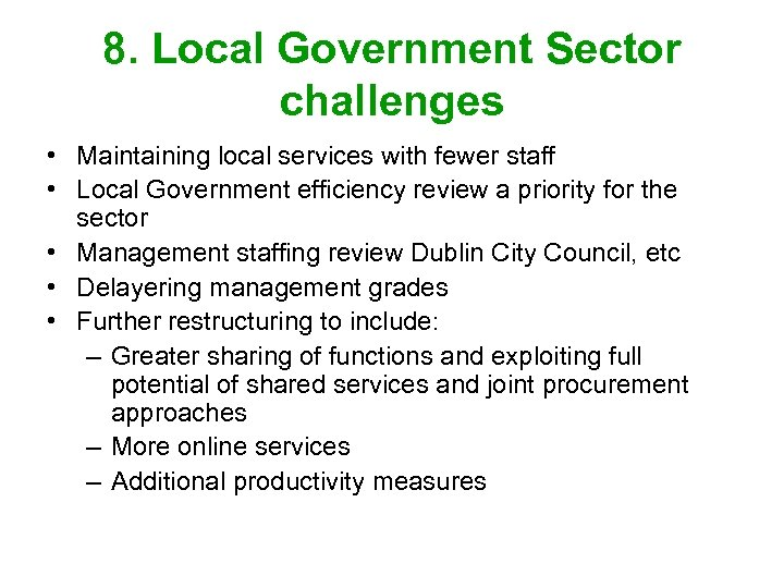8. Local Government Sector challenges • Maintaining local services with fewer staff • Local