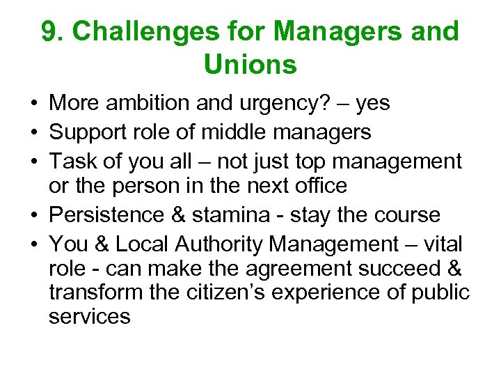 9. Challenges for Managers and Unions • More ambition and urgency? – yes •