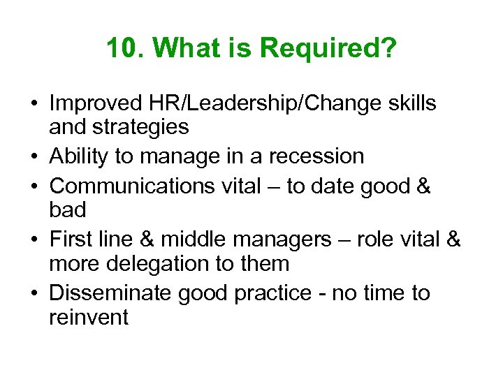 10. What is Required? • Improved HR/Leadership/Change skills and strategies • Ability to manage