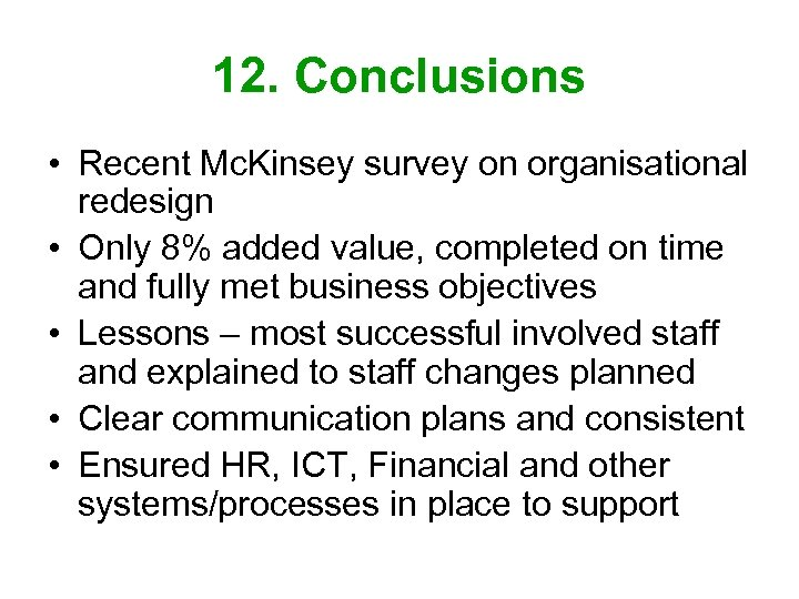 12. Conclusions • Recent Mc. Kinsey survey on organisational redesign • Only 8% added