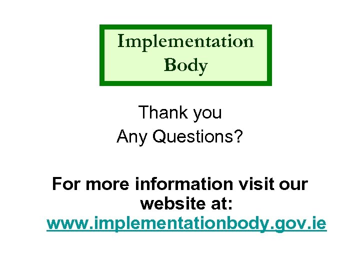 Implementation Body Thank you Any Questions? For more information visit our website at: www.