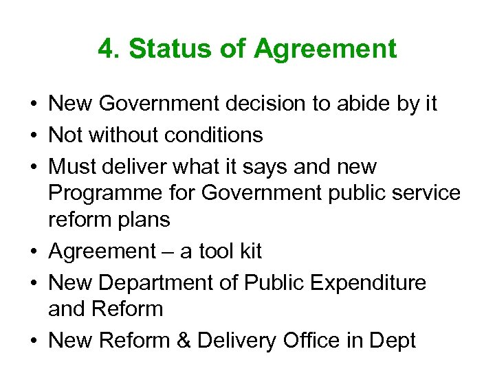 4. Status of Agreement • New Government decision to abide by it • Not
