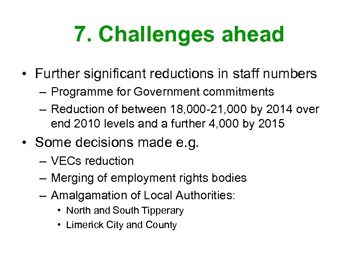 7. Challenges ahead • Further significant reductions in staff numbers – Programme for Government
