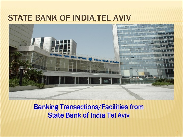 STATE BANK OF INDIA, TEL AVIV Banking Transactions/Facilities from State Bank of India Tel