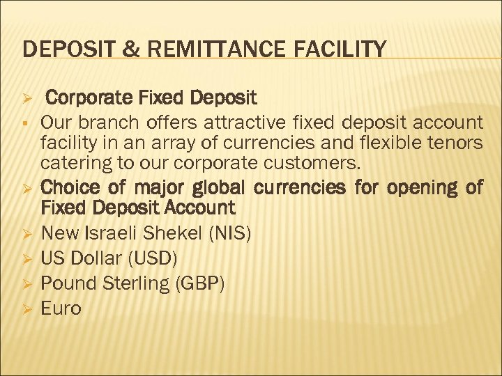 DEPOSIT & REMITTANCE FACILITY Ø § Ø Ø Ø Corporate Fixed Deposit Our branch