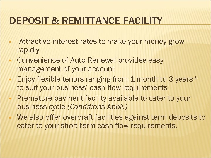 DEPOSIT & REMITTANCE FACILITY § § § Attractive interest rates to make your money