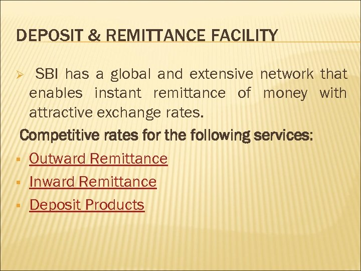 DEPOSIT & REMITTANCE FACILITY SBI has a global and extensive network that enables instant
