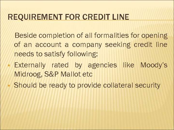 REQUIREMENT FOR CREDIT LINE § § Beside completion of all formalities for opening of