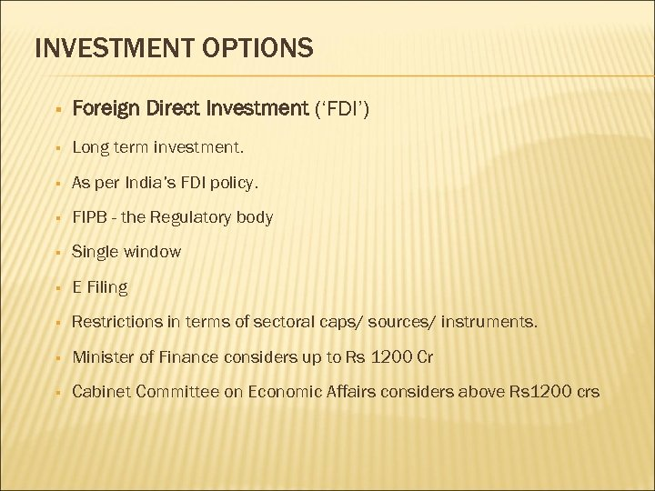 INVESTMENT OPTIONS § Foreign Direct Investment ('FDI') § Long term investment. § As per