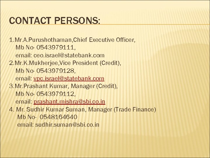 CONTACT PERSONS: 1. Mr. A. Purushothaman, Chief Executive Officer, Mb No- 0543979111, email: ceo.