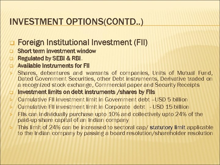 INVESTMENT OPTIONS(CONTD. . ) q q Ø q Ø Ø Foreign Institutional Investment (FII)