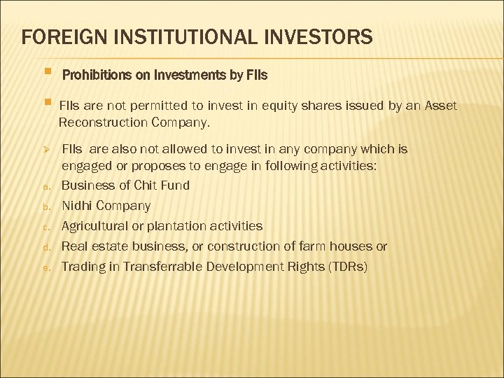 FOREIGN INSTITUTIONAL INVESTORS § Prohibitions on Investments by FIIs § FIIs are not permitted