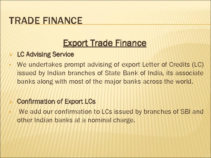 TRADE FINANCE Export Trade Finance Ø § LC Advising Service We undertakes prompt advising