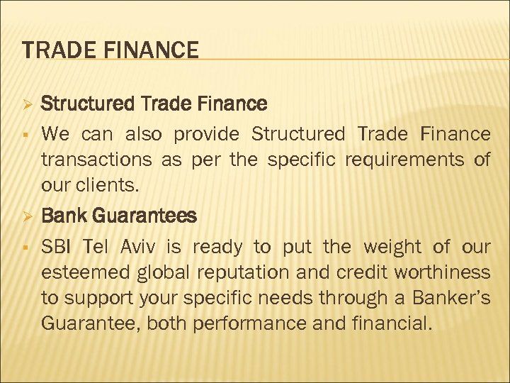TRADE FINANCE Ø § Structured Trade Finance We can also provide Structured Trade Finance