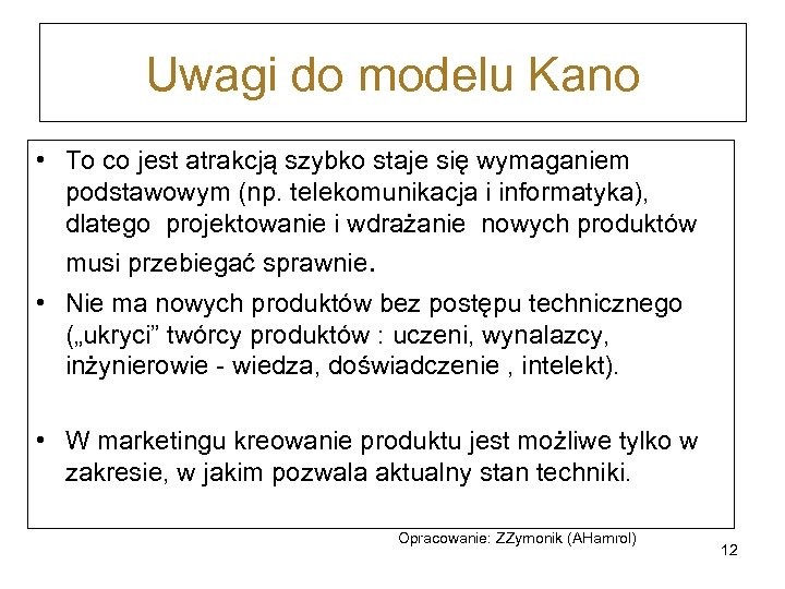 Uwagi do modelu Kano • To co jest atrakcją szybko staje się wymaganiem podstawowym