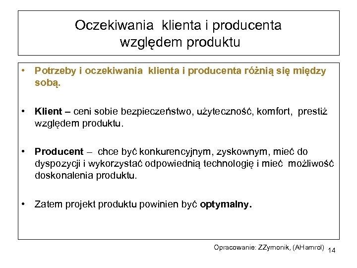 Oczekiwania klienta i producenta względem produktu • Potrzeby i oczekiwania klienta i producenta różnią