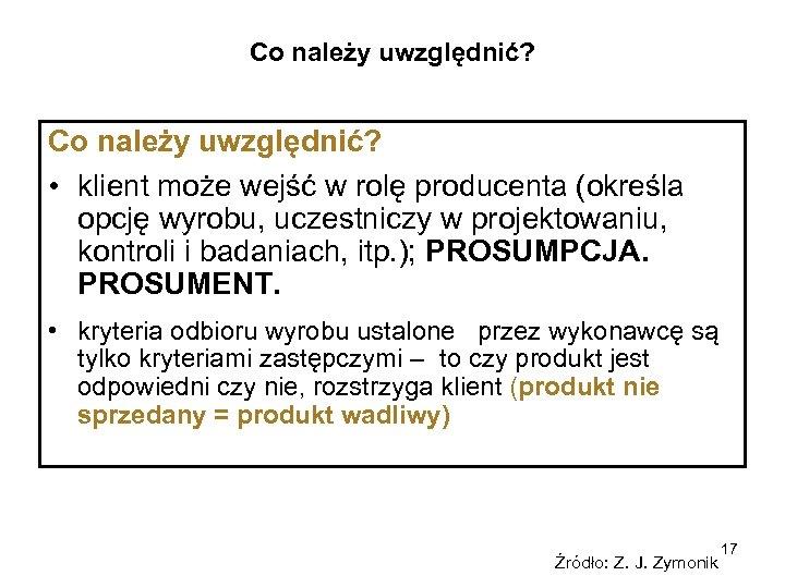 Co należy uwzględnić? • klient może wejść w rolę producenta (określa opcję wyrobu, uczestniczy