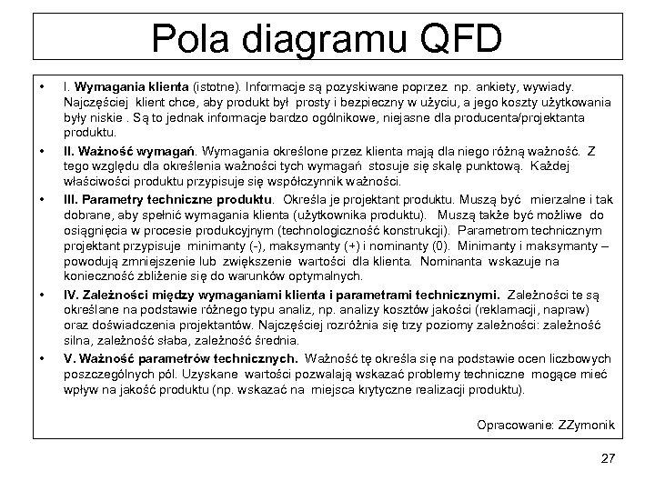 Pola diagramu QFD • • • I. Wymagania klienta (istotne). Informacje są pozyskiwane poprzez