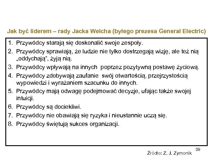 Jak być liderem – rady Jacka Welcha (byłego prezesa General Electric) 1. Przywódcy starają