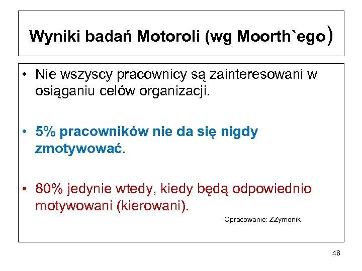 Wyniki badań Motoroli (wg Moorth`ego) • Nie wszyscy pracownicy są zainteresowani w osiąganiu celów