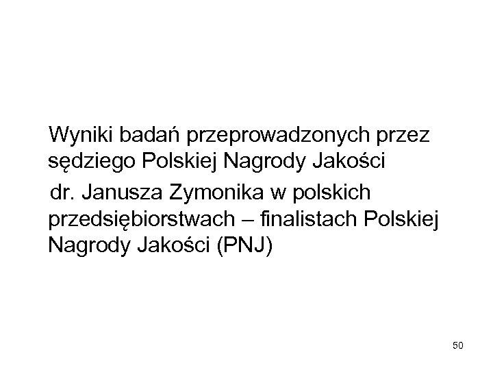 Wyniki badań przeprowadzonych przez sędziego Polskiej Nagrody Jakości dr. Janusza Zymonika w polskich przedsiębiorstwach