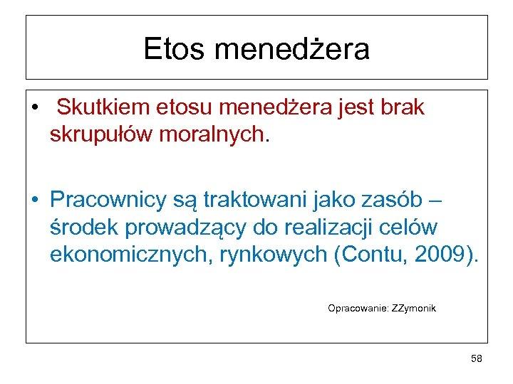 Etos menedżera • Skutkiem etosu menedżera jest brak skrupułów moralnych. • Pracownicy są traktowani
