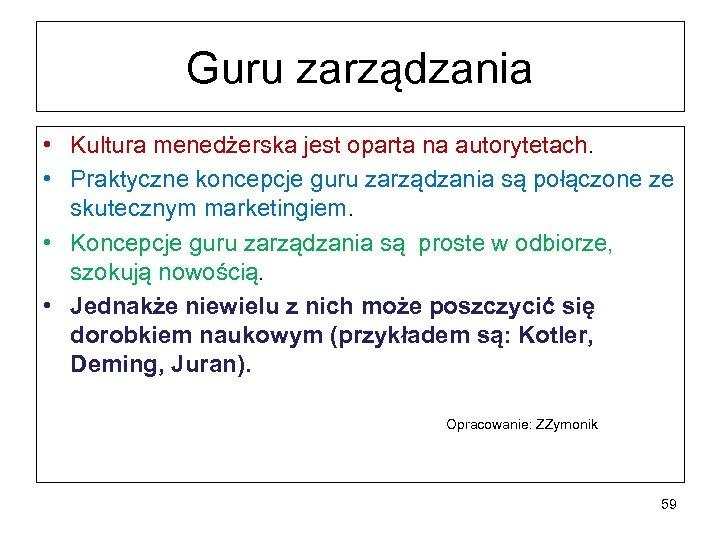 Guru zarządzania • Kultura menedżerska jest oparta na autorytetach. • Praktyczne koncepcje guru zarządzania