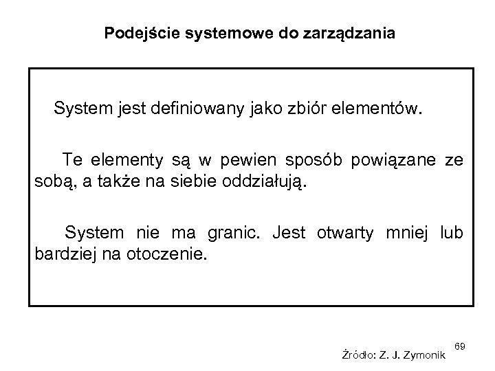 Podejście systemowe do zarządzania System jest definiowany jako zbiór elementów. Te elementy są w