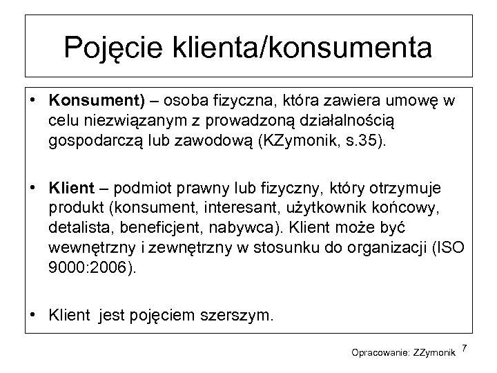Pojęcie klienta/konsumenta • Konsument) – osoba fizyczna, która zawiera umowę w celu niezwiązanym z