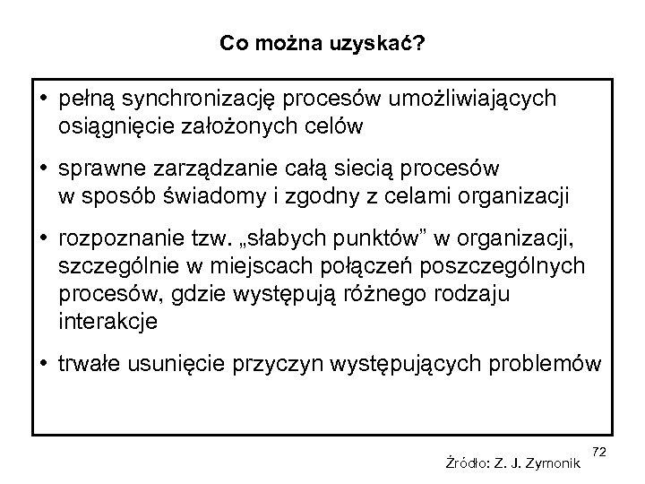 Co można uzyskać? • pełną synchronizację procesów umożliwiających osiągnięcie założonych celów • sprawne zarządzanie