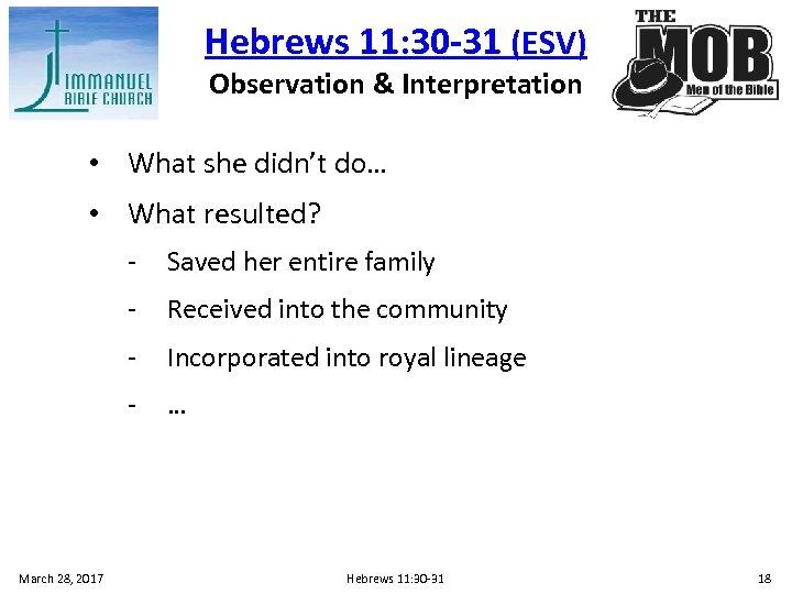 Hebrews 11: 30 -31 (ESV) Observation & Interpretation • What she didn't do… •